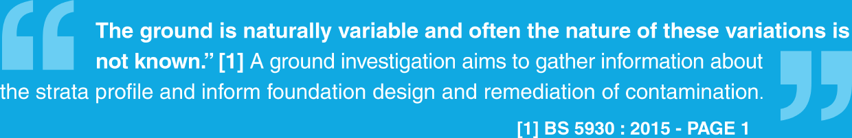 The ground is naturally variable and often the nature of these variations is not known (BS 5930 : 2015 - Page 1). A ground investigation aims to gather information about the strata profile and inform foundation design and remediation of contamination.